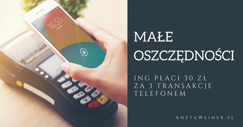 Małe oszczędności: 30 zł za 3 płatności telefonem także dla obecnych klientów ING