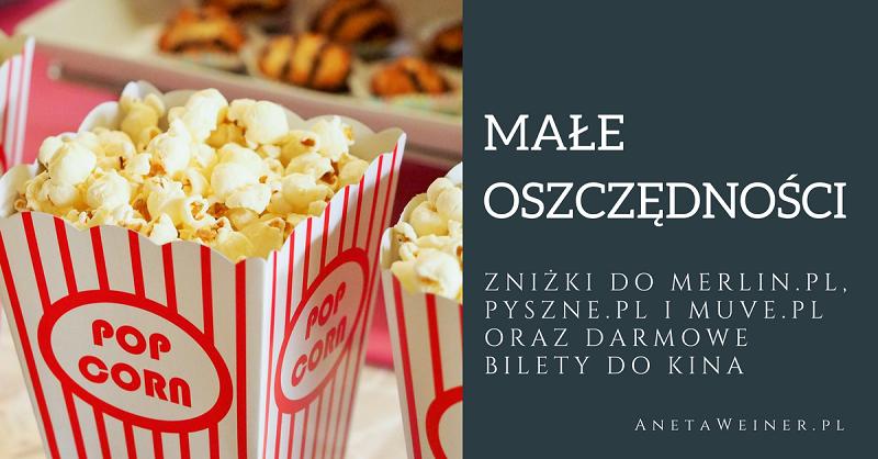 Małe oszczędności: 15 zł do Pyszne.pl, 10 zł do Merlin.pl, 20 zł do Muve.pl i darmowe bilety do kina