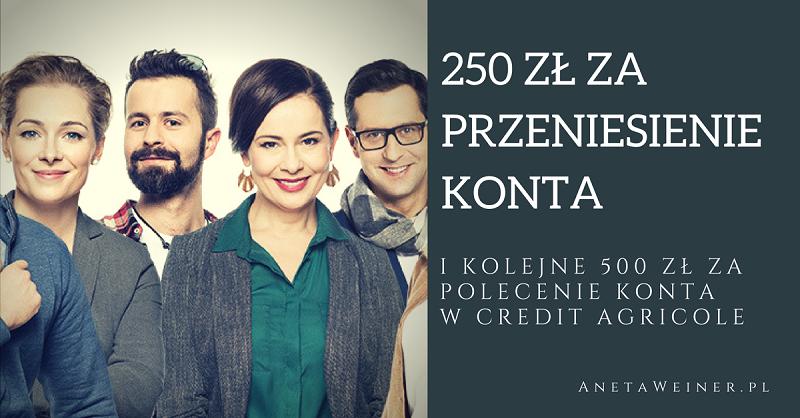 250 zł za przeniesienie niepotrzebnego konta do Credit Agricole + 500 zł w programie poleceń