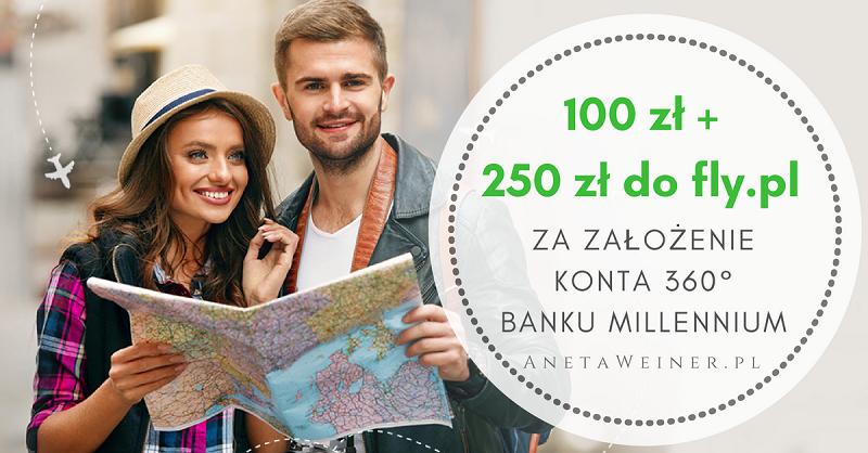 100 zł + bon 250 zł do fly.pl za założenie Konta 360° w Banku Millennium
