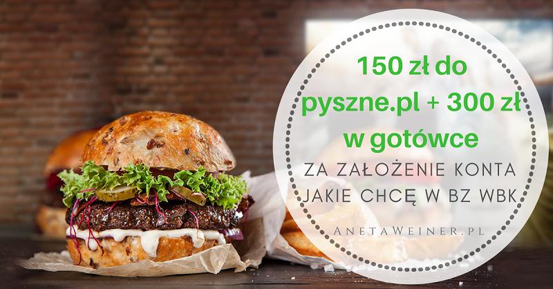 150 zł do pyszne.pl za płatności kartą i 300 zł za wpływ wynagrodzenia na Konto Jakie Chcę w BZ WBK