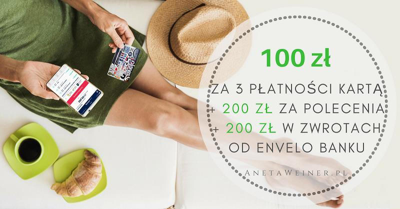 100 zł za 3 płatności kartą + 200 zł w zwrotach + 200 zł za polecenie Envelo Konta