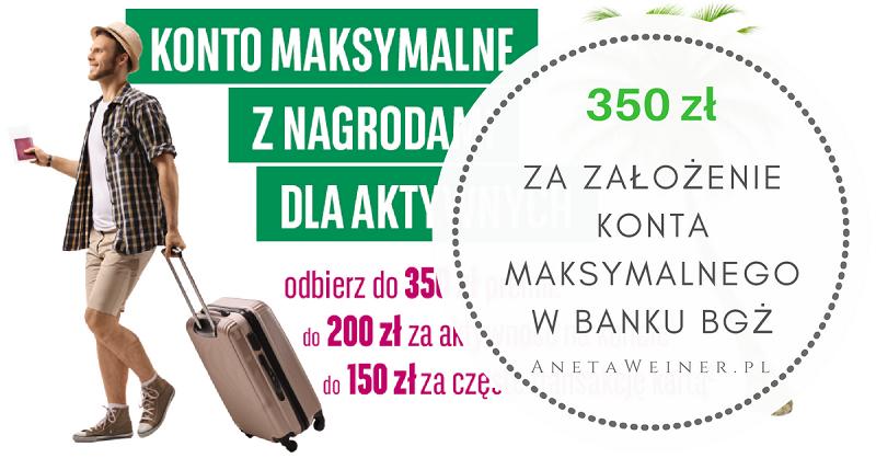 Odbierz 350 zł za aktywność i założenie Konta Maksymalnego Banku BGŻ